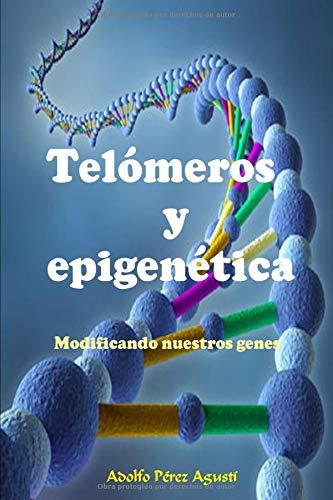Telómeros y epigenética Modificando nuestros genes (Tratamiento natural)  [Pérez Agustí, Adolfo] (Tapa Blanda)
