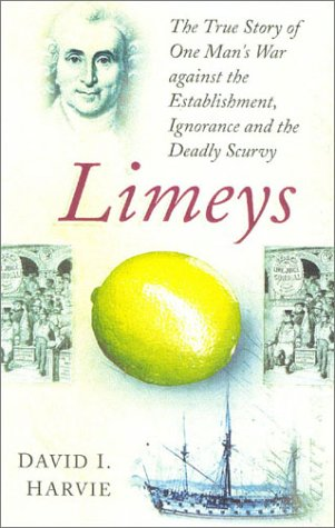 Limeys: The True Story of One Man's War Against Ignorance, the Establishment and the Deadly Scurvy