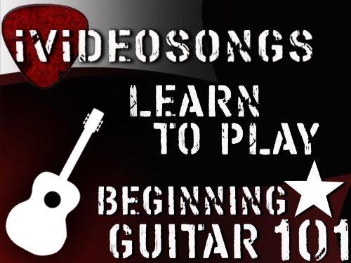 How to Play Guitar: Beginning Guitar 101 Volume 1