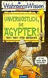 WahnsinnsWissen. Unverwüstlich, die Ägypter. ( Ab 10 J.).