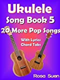 Ukulele Song Book 5 - 20 More Popular Songs With Lyrics and Chord Tabs: Ukulele Chords (Ukulele Songs 1) (English Edition)