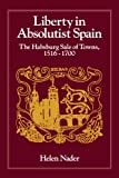 img - for Liberty in Absolutist Spain: The Habsburg Sale of Towns, 1516-1700. 1, 108th Series, 1990 (The Johns Hopkins University Studies in Historical and Political Science) book / textbook / text book