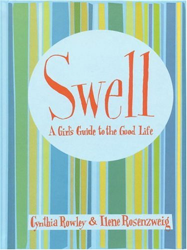 Swell: A Girl's Guide to the Good Life, CYNTHIA ROWLEY, ILENE ROSENZWEIG