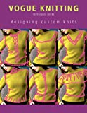 Designing Custom Knits (Vogue Knitting Design) Crochet and Knitting Book