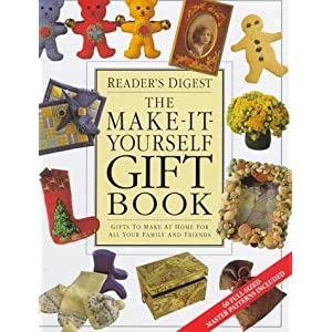 The Make-It-Yourself Gift Book: Gifts to Make at Home for Your Family and Friends