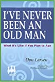 I've Never Been An Old Man: What It's Like If You Plan To Age