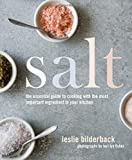 Salt: The Essential Guide to Cooking with the Most Important Ingredient in Your Kitchen