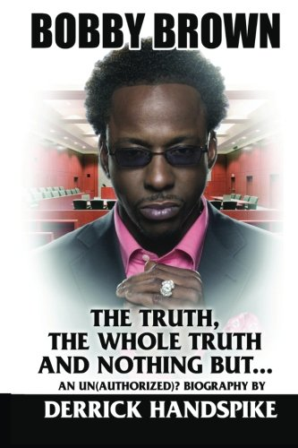 Bobby Brown: The Truth, The Whole Truth and Nothing But?