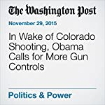 In Wake of Colorado Shooting, Obama Calls for More Gun Controls | Juliet Eilperin