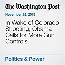 In Wake of Colorado Shooting, Obama Calls for More Gun Controls (       UNABRIDGED) by Juliet Eilperin Narrated by Jill Melancon