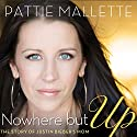 Nowhere but Up Audiobook by Pattie Mallette Narrated by Pattie Mallette