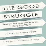 51PPbon4IJL. SL160  The Good Struggle: Responsible Leadership in an Unforgiving World