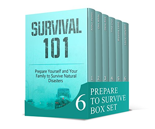 Prepare to Survive Box Set: The Best Beginners Guide on How to Prepare and Survive Natural Disasters (Survival, canning and preserving guides, survival pantry) by Arthur Palmer, Glen White, Dana Rice, Fred Cruz, Bryanna Lamb, Laura Campbell
