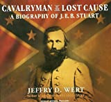 Cavalryman of the Lost Cause: A Biography of J. E. B. Stuart (140013725X) by Wert, Jeffry D.
