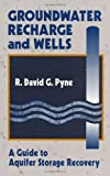 Groundwater Recharge and Wells: A Guide to Aquifer Storage Recovery 1st edition by Pyne, R. David G. (1995) Hardcover