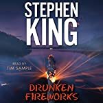 Drunken Fireworks (       UNABRIDGED) by Stephen King Narrated by Tim Sample