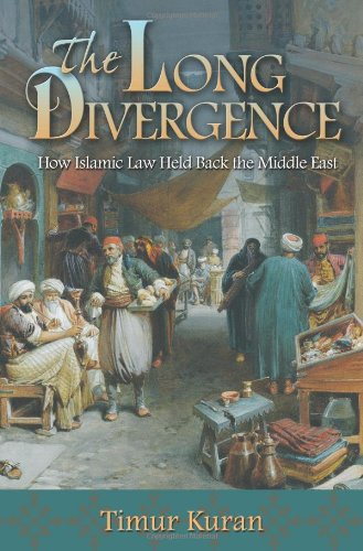 The Long Divergence: How Islamic Law Held Back the Middle East, Timur Kuran