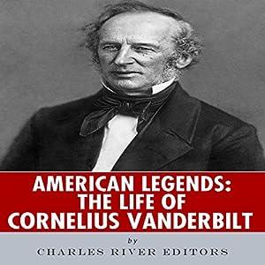 American Legends: The Life of Cornelius Vanderbilt Audiobook