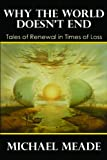 Why the World Doesnt End, Tales of Renewal in Times of Loss