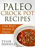 Paleo Crock Pot Recipes: For Busy Moms & Dads