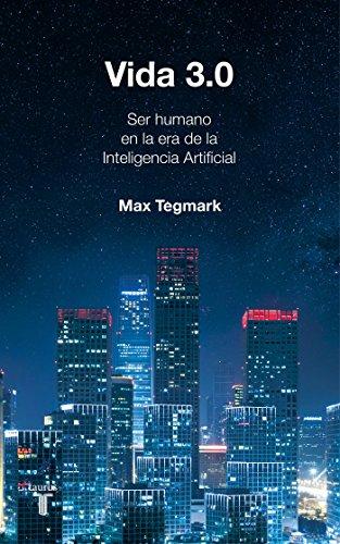 Vida 3.0/Life 3.0: Being Human in the Age of Artificial Intelligence  [Tegmark, Max] (Tapa Blanda)
