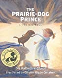 The Prairie-Dog Prince�� [PRAIRIE DOG PRINCE] [Hardcover]