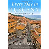 Every Day in Tuscany: Seasons of an Italian Life ~ Frances Mayes