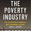 The Poverty Industry: The Exploitation of America's Most Vulnerable Citizens Audiobook by Daniel L. Hatcher Narrated by Colleen Patrick