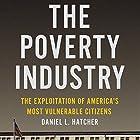 The Poverty Industry: The Exploitation of America's Most Vulnerable Citizens Hörbuch von Daniel L. Hatcher Gesprochen von: Colleen Patrick