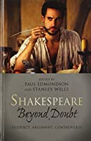Shakespeare beyond Doubt: Evidence, Argument, Controversy