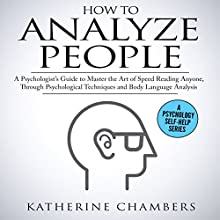 How to Analyze People: A Psychologist's Guide to Master the Art of Speed Reading Anyone, Through Psychological Techniques & Body Language Analysis Audiobook by Katherine Chambers Narrated by Deborah Fennelly