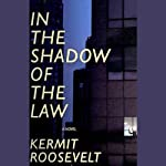 In the Shadow of the Law | Kermit Roosevelt