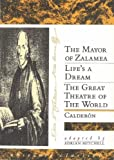 Three Plays: The Mayor of Zalamea/Lifes a Dream/The Great Theatre of the World