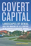 Covert Capital: Landscapes of Denial and the Making of U.S. Empire in the Suburbs of Northern Virginia (0520274652) by Friedman, Andrew