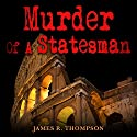 Murder of a Statesman Audiobook by James R. Thompson Narrated by Alan Munro