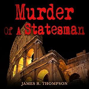 Murder of a Statesman Hörbuch von James R. Thompson Gesprochen von: Alan Munro