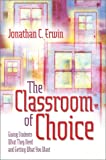 The classroom of choice : giving students what they need and getting what you want /