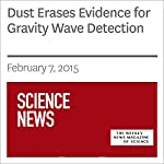 Dust Erases Evidence for Gravity Wave Detection   Andrew Grant
