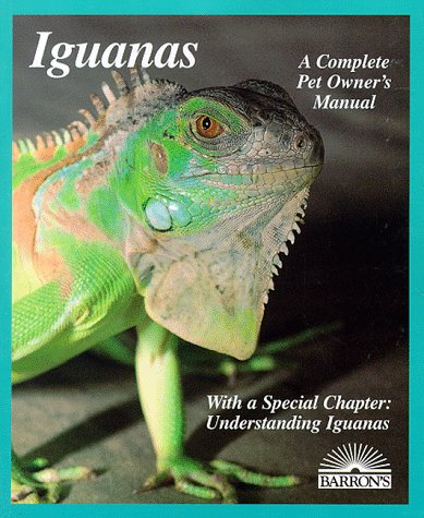 Iguanas: Everything About Selection, Care, Nutrition, Diseases, Breeding, And Behavior (Barron'S Complete Pet Owner'S Manuals)