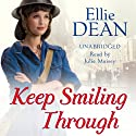Keep Smiling Through (       UNABRIDGED) by Ellie Dean Narrated by Julie Maisey