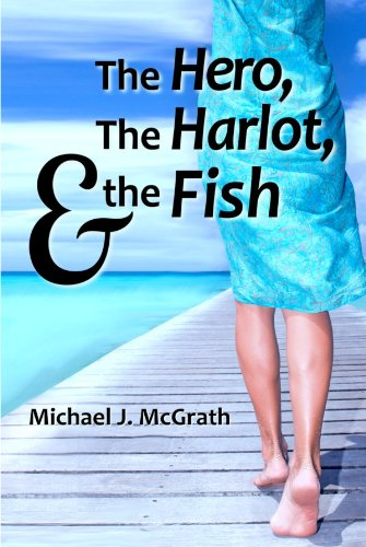 Kindle Nation Reader Alert: The Hero, the Harlot, and the Fish (The Hero Series) by Michael J. McGrath, 5 Stars, $3.99 on Kindle