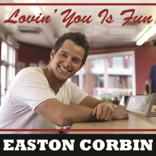 Easton Corbin - Loving You Is Fun