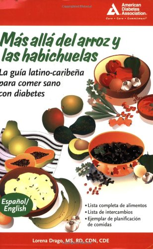 Beyond Rice and Beans / Mas alla del arroz y las habichuelas: The Caribbean Latino Guide to Eating Healthy with Diabetes (English and Spanish Edition), Lorena Drago M.S.