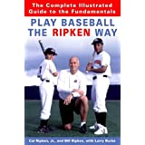 Play Baseball the Ripken Way: The Complete Illustrated Guide to the Fundamentals ~ Cal Ripken