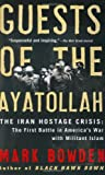 Guests of the Ayatollah: The First Battle in America's War With Miltiant Islam (0802143032) by Bowden, Mark