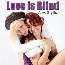 Love Is Blind (       UNABRIDGED) by Alex Gryffon Narrated by Hollie Jackson