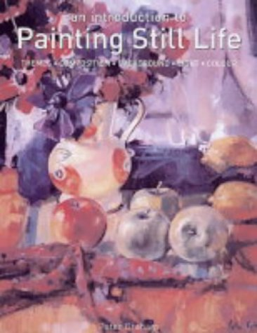 An Introduction to Painting Still Life: Themes,
