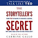 The Storyteller's Secret: From TED Speakers to Business Legends, Why Some Ideas Catch on and Others Don't Audiobook by Carmine Gallo Narrated by Carmine Gallo
