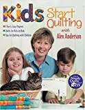 img - for Kids Start Quilting with Alex Anderson: 7 Fun & Easy Projects Quilts for Kids by Kids Tips for Quilting with Children book / textbook / text book