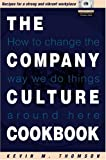The Company Culture Cookbook: 70 easy-to-use recipes to create the right climate inside your business (0273656619) by Thomson, Kevin